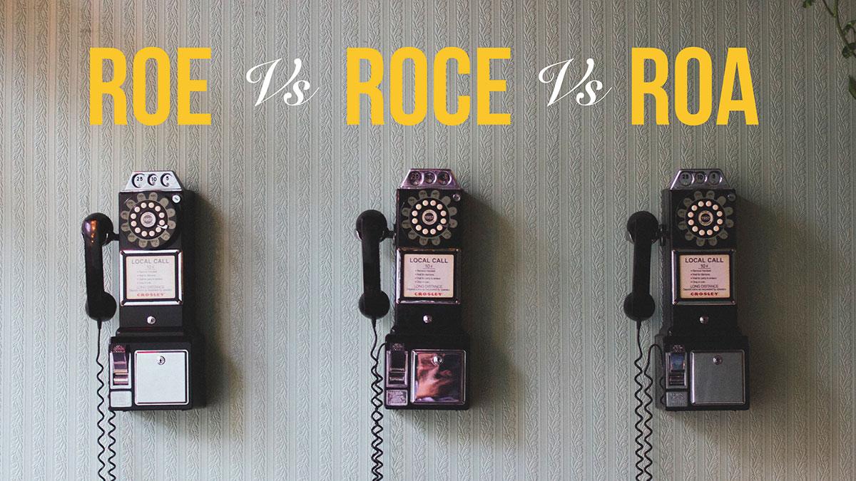 ROE vs ROCE vs ROA