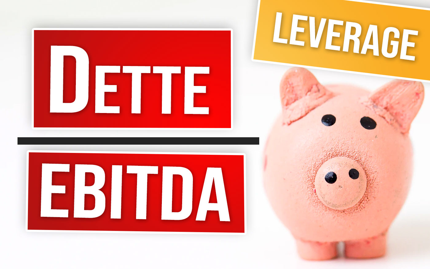 Ratio Dette sur EBITDA - Leverage (Levier Financier) en bourse